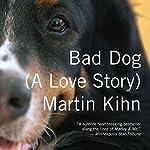Bad Dog: A Love Story | Martin Kihn