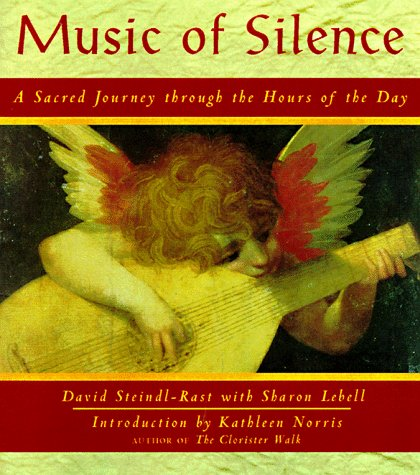 Music of Silence: A Sacred Journey Through the Hours of the Day, David Steindl-Rast, Sharon Lebell
