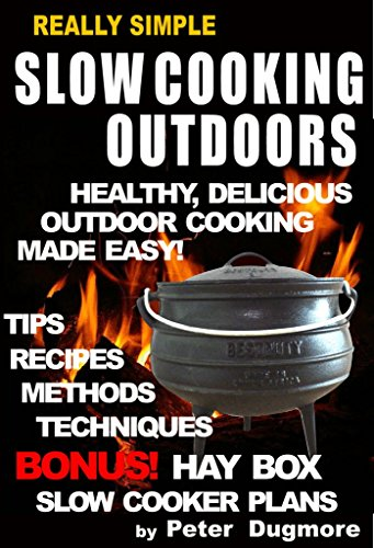 Really Simple Slow Cooking Outdoors: Healthy, Delicious Outdoor Cooking Made Easy (Outdoor Cooking: Barbecue, Grilling, Cold-Smoking & Slow-Cooking Book 6)