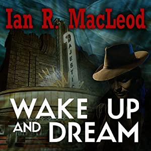 Wake Up And Dream | [Ian R MacLeod]