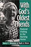 img - for With God's Oldest Friends: Pastoral Visiting in the Nursing Home book / textbook / text book
