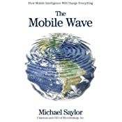 The Mobile Wave: How Mobile Intelligence Will Change Everything | [Michael Saylor]