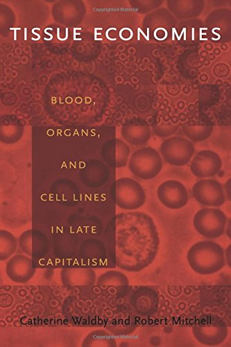Tissue Economies: Blood, Organs, and Cell Lines in Late Capitalism (Science & Cultural Theory)