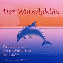 Der Wunschdelfin: Traumreise und Einschlafgeschichte für Kinder Hörbuch von Martin Kasper Gesprochen von: Martin Kasper