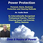 Power Protection: Learn Psychic Protection, Home, Business Protection and Clearing | Jeffrey Seelman