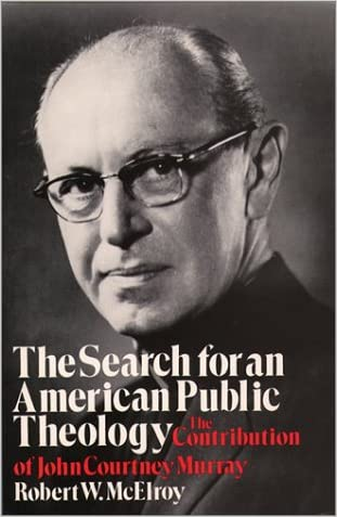 The Search for an American Public Theology: The Contribution of John Courtney Murray