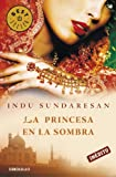 La princesa en la sombra / Shadow Princess (Spanish Edition) (8499083641) by Sundaresan, Indu