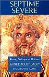 echange, troc Anne Daguet-Gagey - Septime Sévère : Rome, l'Afrique et l'Orient