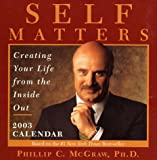 Self Matters 2003 Block Calendar: Creating Your Life From the Inside Out (0740725750) by McGraw, Phillip C.