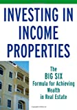Investing in Income Properties: The Big Six Formula for Achieving Wealth in Real Estate