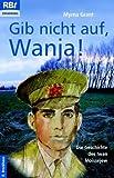 Gib nicht auf, Wanja. Die Geschichte des Iwan Moissejew. (3417206073) by Grant, Myrna