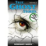 True Ghost Stories and Hauntings: A Real Life True Ghost Book About Death and Dying, Grief and Bereavement, Soulmates and Heaven, Near Death Experiences, ... Paranormal Mysteries (True Paranormal 2) ~ Rosemary Breen