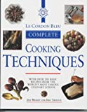 Jeni Wright Le Cordon Bleu Complete Cookery Techniques: With over 200 Basic Recipes from the World's Most Famous Culinary School