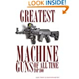 Greatest Machine Guns of All Time: Top 100