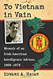 img - for To Vietnam in Vain: Memoir of an Irish-American Intelligence Advisor, 1969-1970 by Edward A. Hagan (2015-12-08) book / textbook / text book