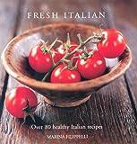 Marina Filippelli Fresh Italian: Over 80 Healthy Italian Recipes
