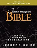 Journey Through the Bible Volume 7, Isaiah-Lamentations Leaders Guide