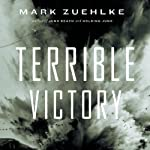 Terrible Victory: First Canadian Army and the Scheldt Estuary Campaign, September 13–November 6, 1944 | Mark Zuehlke