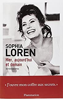 Hier, aujourd'hui et demain : [autobiographie], Loren, Sofia