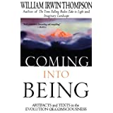 Coming Into Being: Artifacts and Texts in the Evolution of Consciousness ~ William Irwin Thompson
