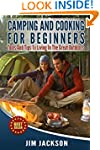 Camping And Cooking For Beginners: To...