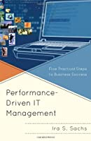 Performance Driven IT Management: Five Practical Steps to Business Success Front Cover