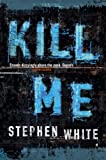 Kill Me (0316727873) by White, Stephen