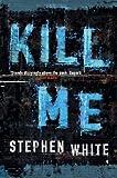 Kill Me (0316727873) by White, Stephen