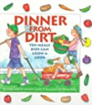 Dinner from Dirt: Ten Meals Kids Can...