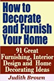 How to Decorate and Furnish Your Home - 91 Great Furnishing, Interior Design and Home Decorating Ideas
