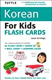 Tuttle Korean for Kids Flash Cards Kit: [Includes 64 Flash Cards, Audio CD, Wall Chart & Learning Guide] (Tuttle Flash Cards)