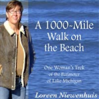 A 1000-Mile Walk on the Beach: One Woman's Trek of the Perimeter of Lake Michigan (       UNABRIDGED) by Loreen Niewenhuis Narrated by Loreen Niewenhuis