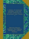 A library of American literature, from the earliest settlement to the present time Volume 3
