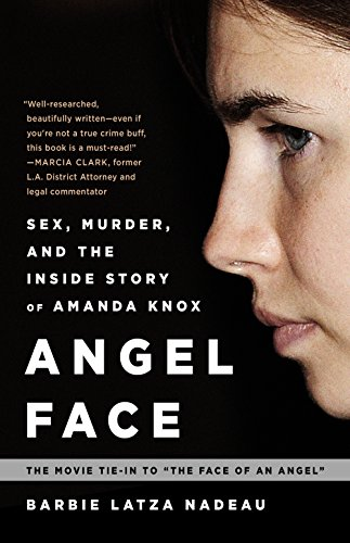 Barbie Latza Nadeau - Angel Face: Sex, Murder, and the Inside Story of Amanda Knox
