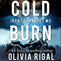 Cold Burn: An Iron Tornadoes MC Romance, Book 2 Audiobook by Olivia Rigal Narrated by Ryan West