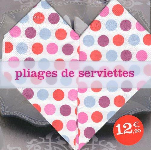 pliages de serviettes serviettes de delphine viellard marc. Black Bedroom Furniture Sets. Home Design Ideas
