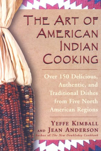 The Art of American Indian Cooking by Yeffe Kimball, Jean Anderson