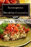 Scrumptious Sweet And Savory Breakfast Casseroles: Sweet and Savory Breakfast Casseroles