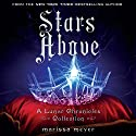 Stars Above: A Lunar Chronicles Collection Audiobook by Marissa Meyer Narrated by Rebecca Soler