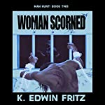 Woman Scorned: Man Hunt, Book 2   K. Edwin Fritz