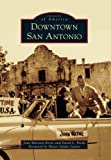 img - for Downtown San Antonio (Images of America (Arcadia Publishing)) book / textbook / text book
