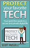 Protect Your Favorite Tech: Geek-free Tips to a secure and private digital life (protect your tech, tech support, tech world)