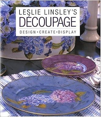 Leslie Linsley's Découpage: Design * Create * Display