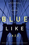 Blue Like Jazz- Nonreligious Thoughts on Christian Spirituality --2003 publication