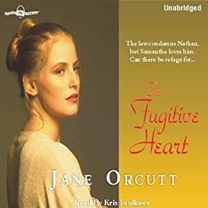 The Fugitive Heart: Heart's True Desire Series #1 | [Jane Orcutt]