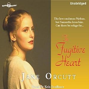 The Fugitive Heart: Heart's True Desire Series #1 | [Jane Orcutt]