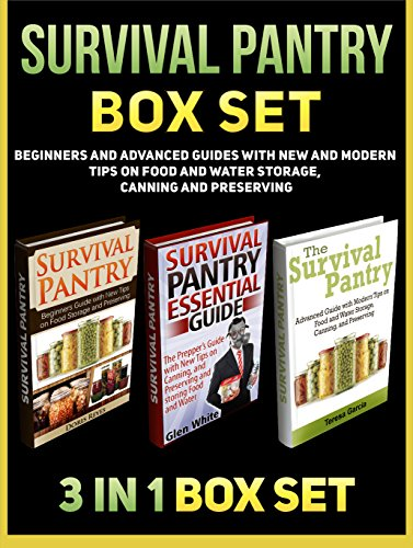 Survival Pantry Box Set: Beginners and Advanced Guides with New and Modern Tips on Food and Water Storage, Canning and Preserving (Survival Pantry, Survival ... books, survival pantry ultimate guide) by Glen White, Doris Reyes, Teresa Garcia