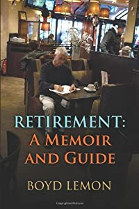 Retirement: A Memoir and Guide from CreateSpace Independent Publishing Platform