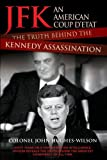 JFK: An American Coup Detat: The Truth Behind the Kennedy Assassination