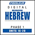 Hebrew Phase 1, Unit 16-20: Learn to Speak and Understand Hebrew with Pimsleur Language Programs  by Pimsleur